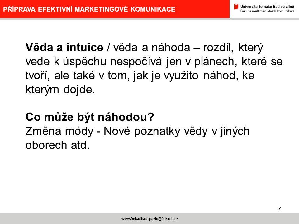 7 www.fmk.utb.cz, pavlu@fmk.utb.cz PŘÍPRAVA EFEKTIVNÍ MARKETINGOVÉ KOMUNIKACE Věda a intuice / věda a náhoda – rozdíl, který vede k úspěchu nespočívá