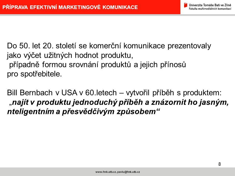 8 www.fmk.utb.cz, pavlu@fmk.utb.cz PŘÍPRAVA EFEKTIVNÍ MARKETINGOVÉ KOMUNIKACE Do 50. let 20. století se komerční komunikace prezentovaly jako výčet už