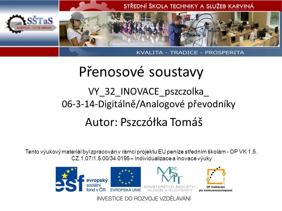 Přenosové soustavy VY_32_INOVACE_pszczolka_ 06-3-14-Digitálně/Analogové převodníky Tento výukový materiál byl zpracován v rámci projektu EU peníze středním školám - OP VK 1.5.