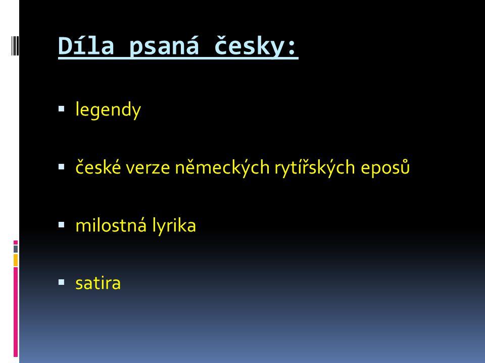 Díla psaná česky:  legendy  české verze německých rytířských eposů  milostná lyrika  satira