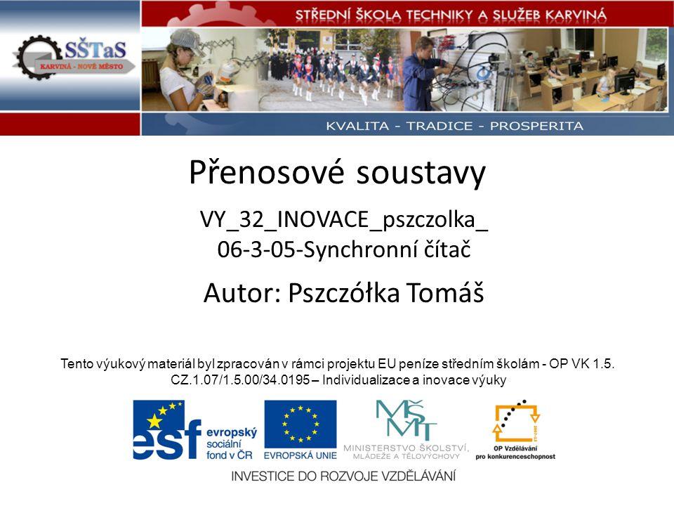 Přenosové soustavy VY_32_INOVACE_pszczolka_ 06-3-05-Synchronní čítač Tento výukový materiál byl zpracován v rámci projektu EU peníze středním školám - OP VK 1.5.
