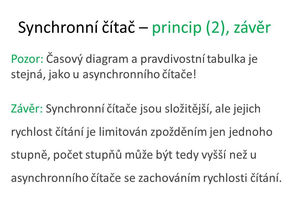 Synchronní čítač – princip (2), závěr Pozor: Časový diagram a pravdivostní tabulka je stejná, jako u asynchronního čítače.