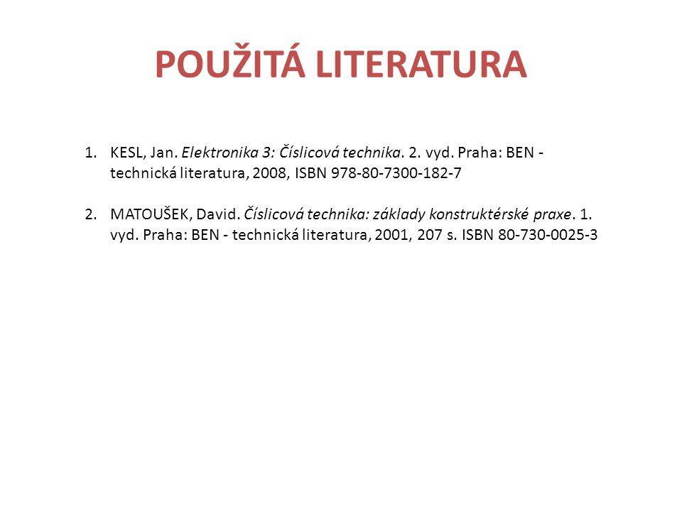 POUŽITÁ LITERATURA 1.KESL, Jan. Elektronika 3: Číslicová technika.
