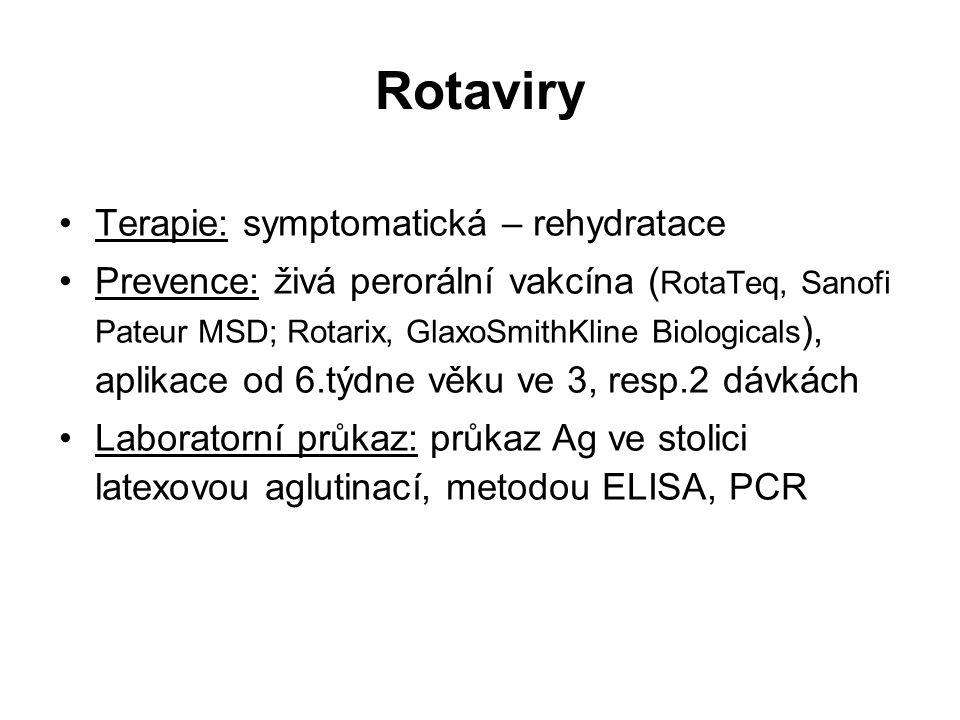 Rotaviry Terapie: symptomatická – rehydratace Prevence: živá perorální vakcína ( RotaTeq, Sanofi Pateur MSD; Rotarix, GlaxoSmithKline Biologicals ), a