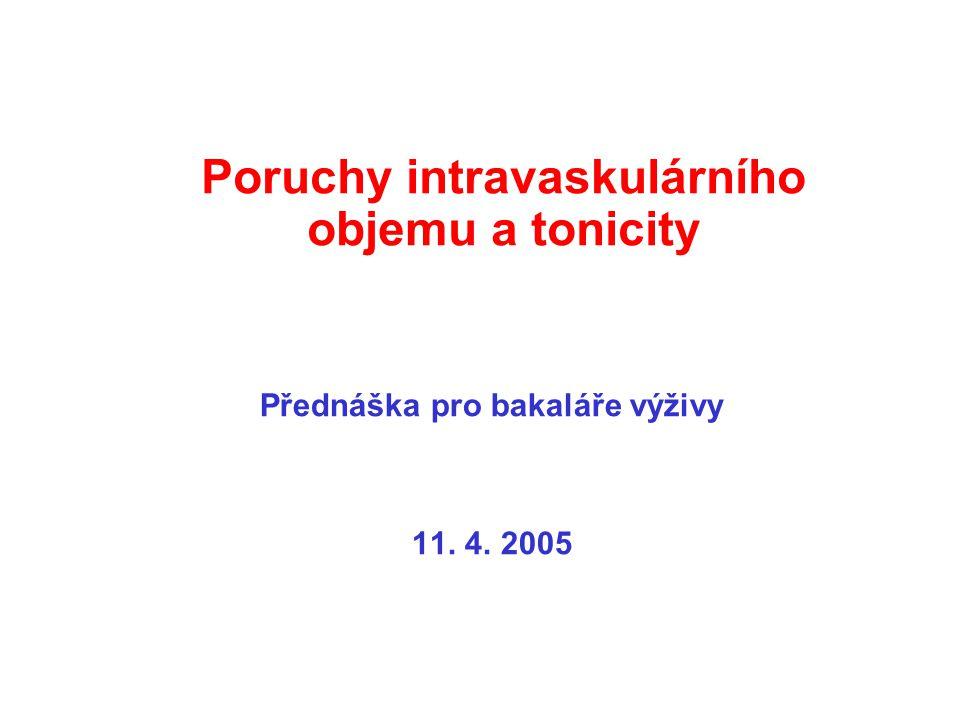 Poruchy intravaskulárního objemu a tonicity Přednáška pro bakaláře výživy 11. 4. 2005