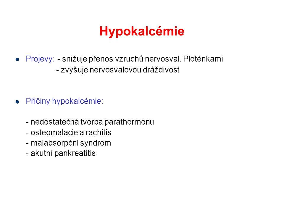 Hypokalcémie Projevy: - snižuje přenos vzruchů nervosval.