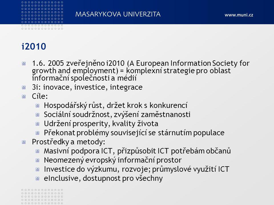 i2010 1.6. 2005 zveřejněno i2010 (A European Information Society for growth and employment) = komplexní strategie pro oblast informační společnosti a