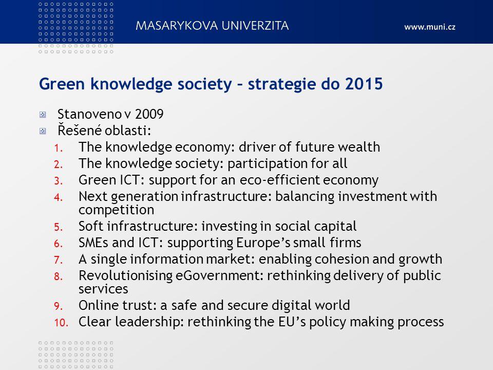 Green knowledge society – strategie do 2015 Stanoveno v 2009 Řešené oblasti: 1. The knowledge economy: driver of future wealth 2. The knowledge societ
