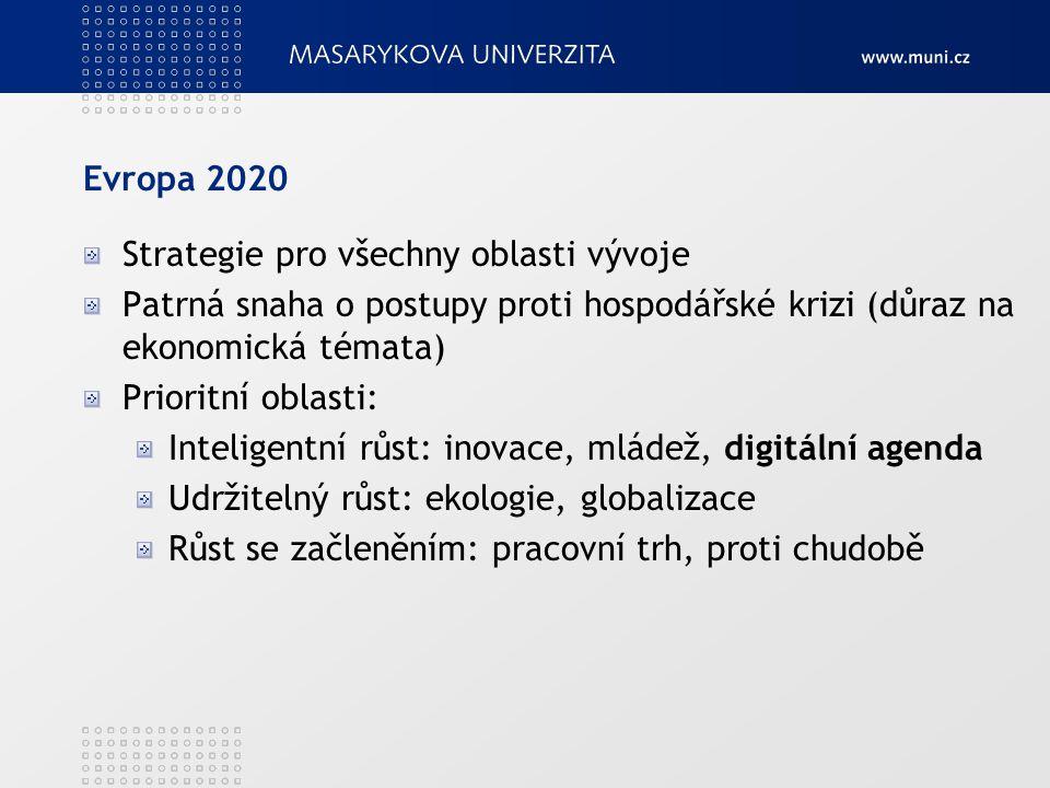 Evropa 2020 Strategie pro všechny oblasti vývoje Patrná snaha o postupy proti hospodářské krizi (důraz na ekonomická témata) Prioritní oblasti: Inteli