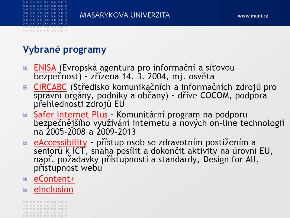 Vybrané programy ENISAENISA (Evropská agentura pro informační a síťovou bezpečnost) – zřízena 14. 3. 2004, mj. osvěta CIRCABCCIRCABC (Středisko komuni