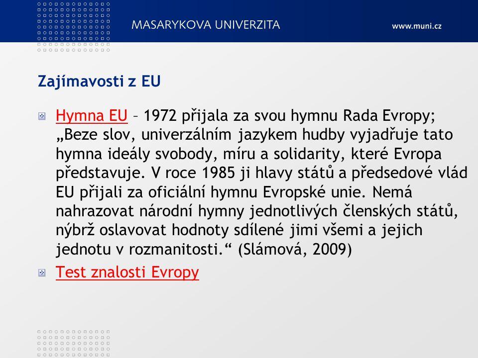 """Zajímavosti z EU Hymna EUHymna EU – 1972 přijala za svou hymnu Rada Evropy; """"Beze slov, univerzálním jazykem hudby vyjadřuje tato hymna ideály svobody, míru a solidarity, které Evropa představuje."""
