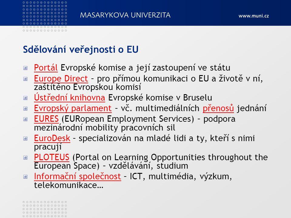 Sdělování veřejnosti o EU PortálPortál Evropské komise a její zastoupení ve státu Europe DirectEurope Direct – pro přímou komunikaci o EU a životě v n