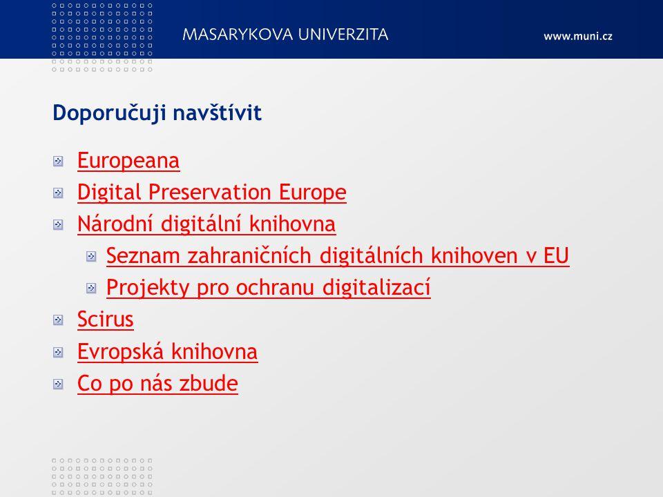 Doporučuji navštívit Europeana Digital Preservation Europe Národní digitální knihovna Seznam zahraničních digitálních knihoven v EU Projekty pro ochranu digitalizací Scirus Evropská knihovna Co po nás zbude
