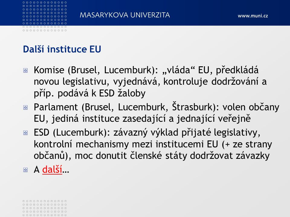 """Další instituce EU Komise (Brusel, Lucemburk): """"vláda"""" EU, předkládá novou legislativu, vyjednává, kontroluje dodržování a příp. podává k ESD žaloby P"""
