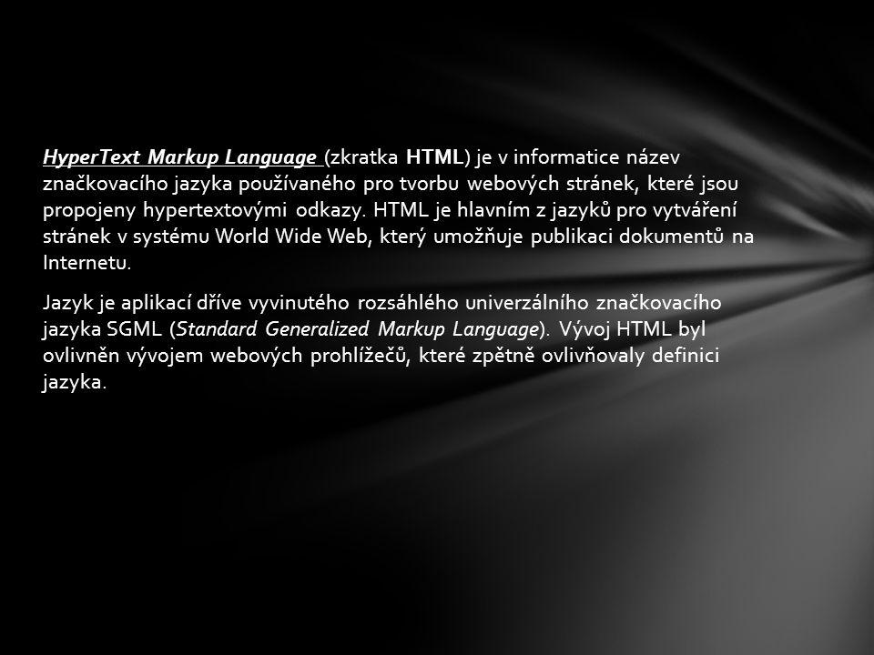 HyperText Markup Language (zkratka HTML) je v informatice název značkovacího jazyka používaného pro tvorbu webových stránek, které jsou propojeny hype