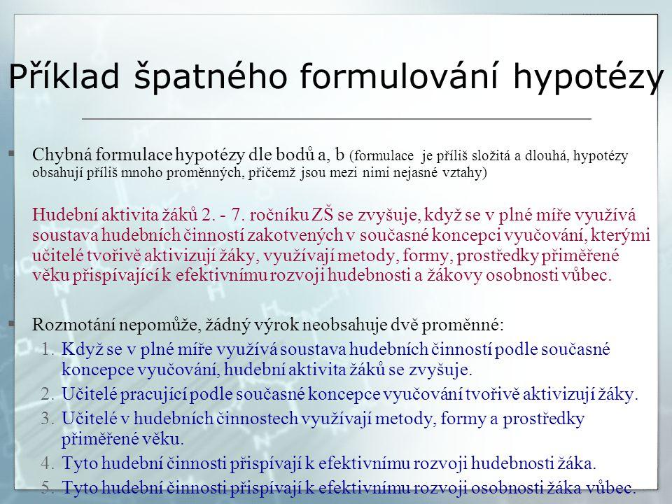 Příklad špatného formulování hypotézy  Chybná formulace hypotézy dle bodů a, b (formulace je příliš složitá a dlouhá, hypotézy obsahují příliš mnoho