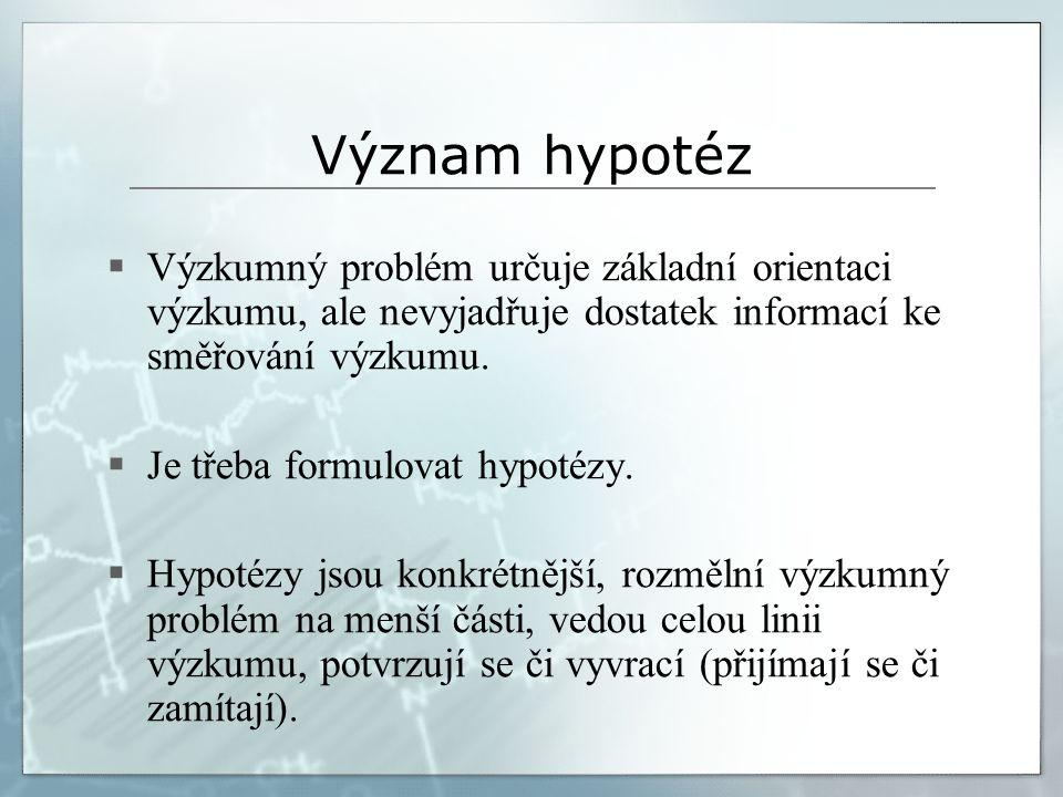 Formulace hypotéz  Formulace výzkumného problému  Jaký je vliv učitelova stylu vyučování na výkon žáků.