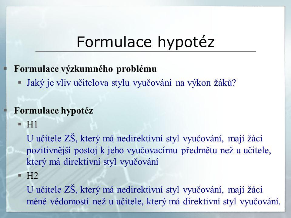 Pravidla formulace hypotéz 1/ Hypotézy jsou vědecká tvrzení, formulují se jako oznamovací věty; nezaměňovat je s výzkumnou otázkou (problémem).