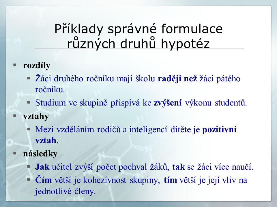 Příklady správné formulace hypotéz  Dívky dosahují v testech jazykových schopností lepší výkony než chlapci.