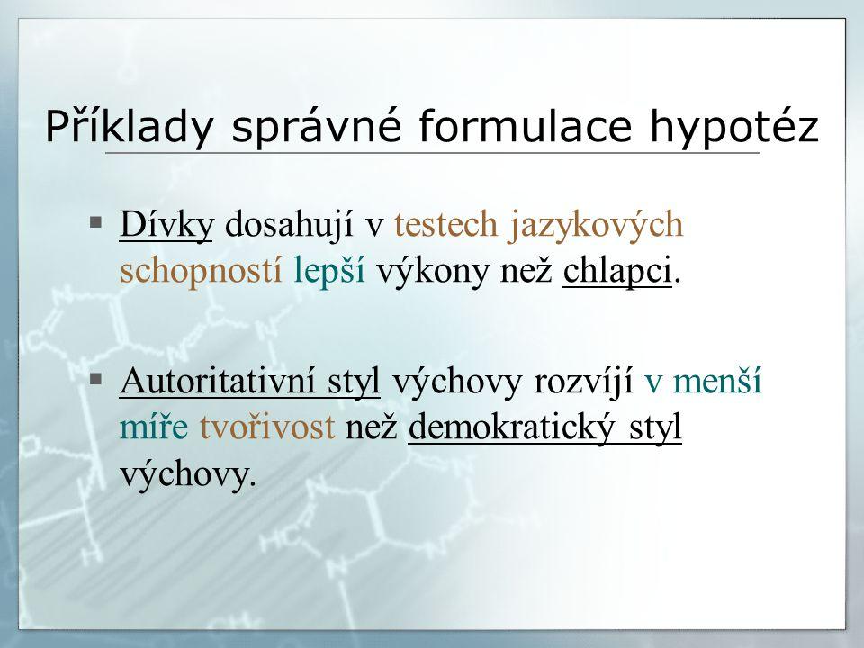 Příklad chybně formulované hypotézy Špatné formulace  Český denní tisk věnuje málo pozornosti problematice školy.