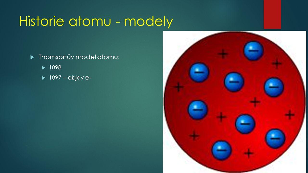 Historie atomu - modely  Rutherfordův model:  1911