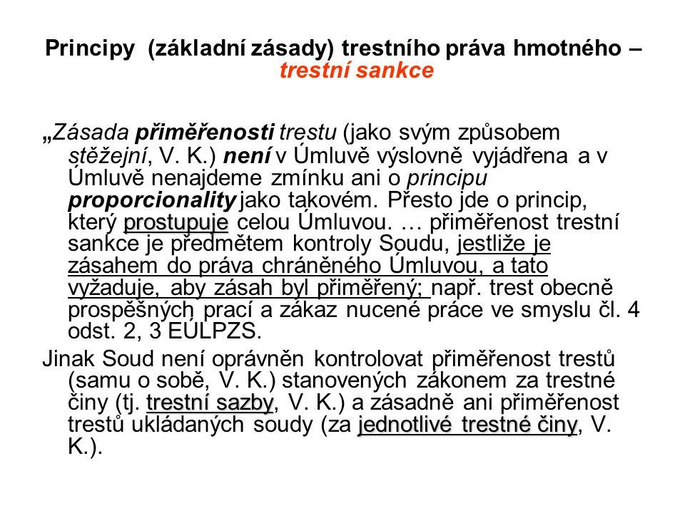 """Principy (základní zásady) trestního práva hmotného – trestní sankce prostupuje """" Zásada přiměřenosti trestu (jako svým způsobem stěžejní, V."""