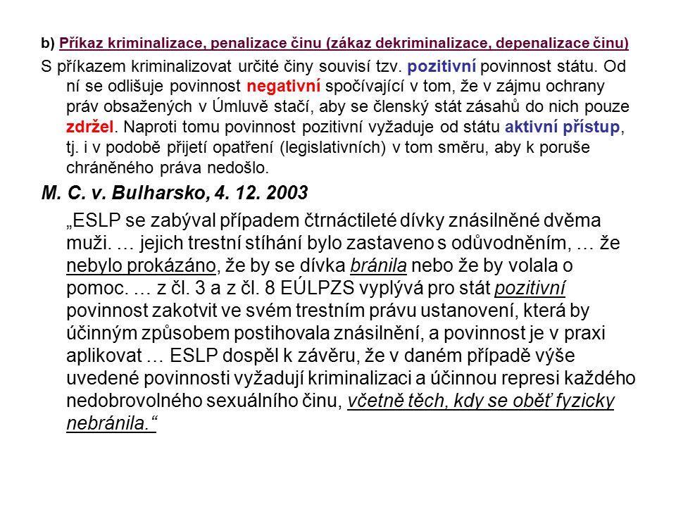 b) Příkaz kriminalizace, penalizace činu (zákaz dekriminalizace, depenalizace činu) S příkazem kriminalizovat určité činy souvisí tzv.