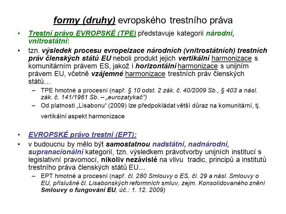 formy (druhy) evropského trestního práva Trestní právo EVROPSKÉ (TPE) představuje kategorii národní, vnitrostátní: tzn.