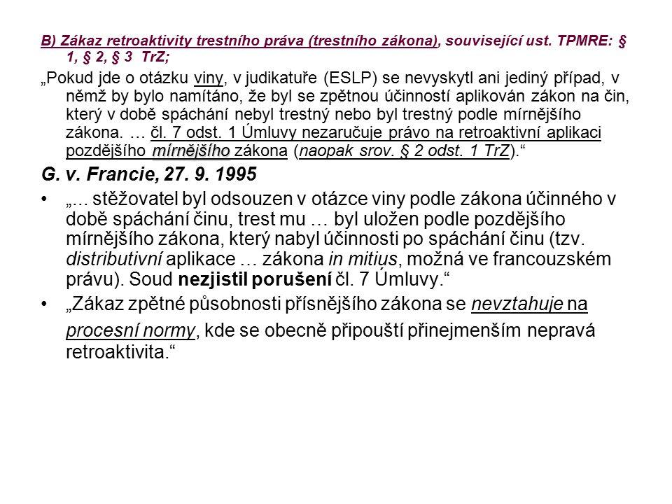 B) Zákaz retroaktivity trestního práva (trestního zákona), související ust.