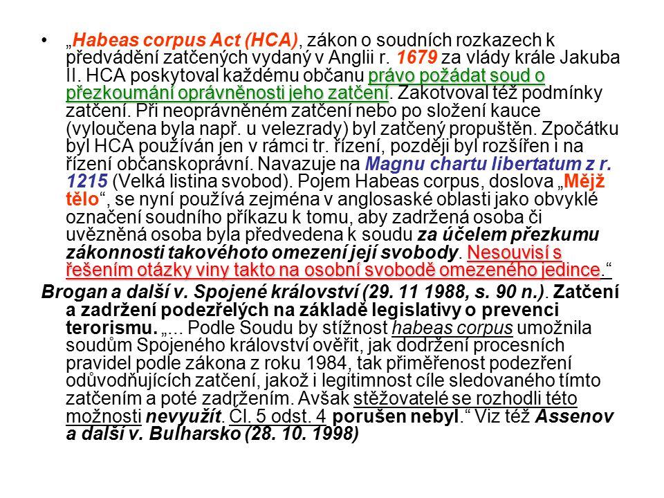 """právo požádat soud o přezkoumání oprávněnosti jeho zatčení Nesouvisí s řešením otázky viny takto na osobní svobodě omezeného jedince""""Habeas corpus Act (HCA), zákon o soudních rozkazech k předvádění zatčených vydaný v Anglii r."""