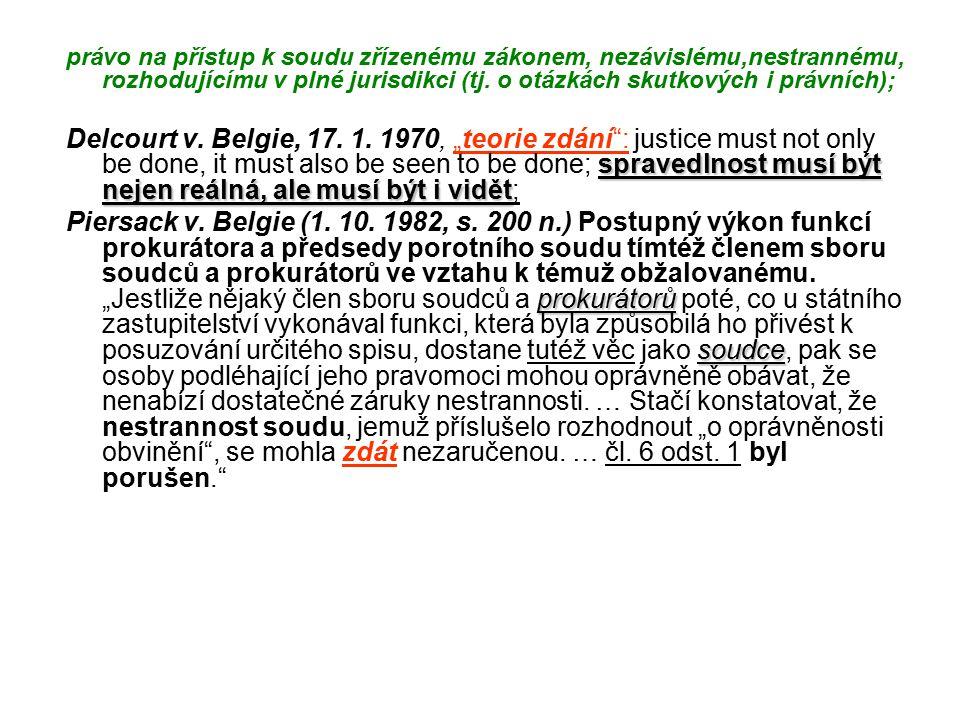 právo na přístup k soudu zřízenému zákonem, nezávislému,nestrannému, rozhodujícímu v plné jurisdikci (tj.
