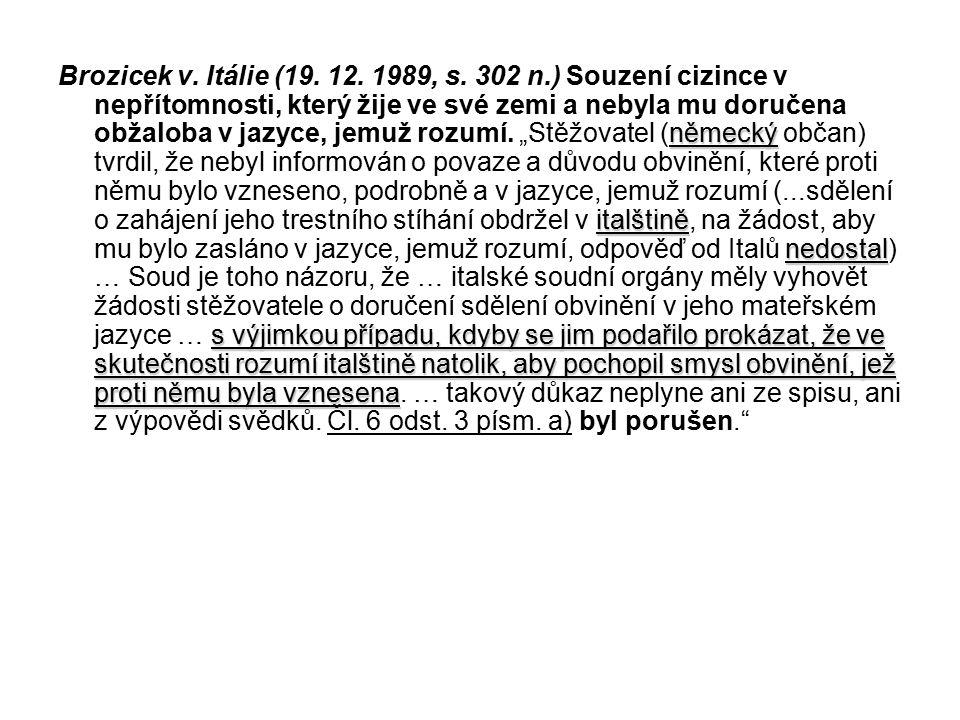 německý italštině nedostal s výjimkou případu, kdyby se jim podařilo prokázat, že ve skutečnosti rozumí italštině natolik, aby pochopil smysl obvinění, jež proti němu byla vznesena Brozicek v.