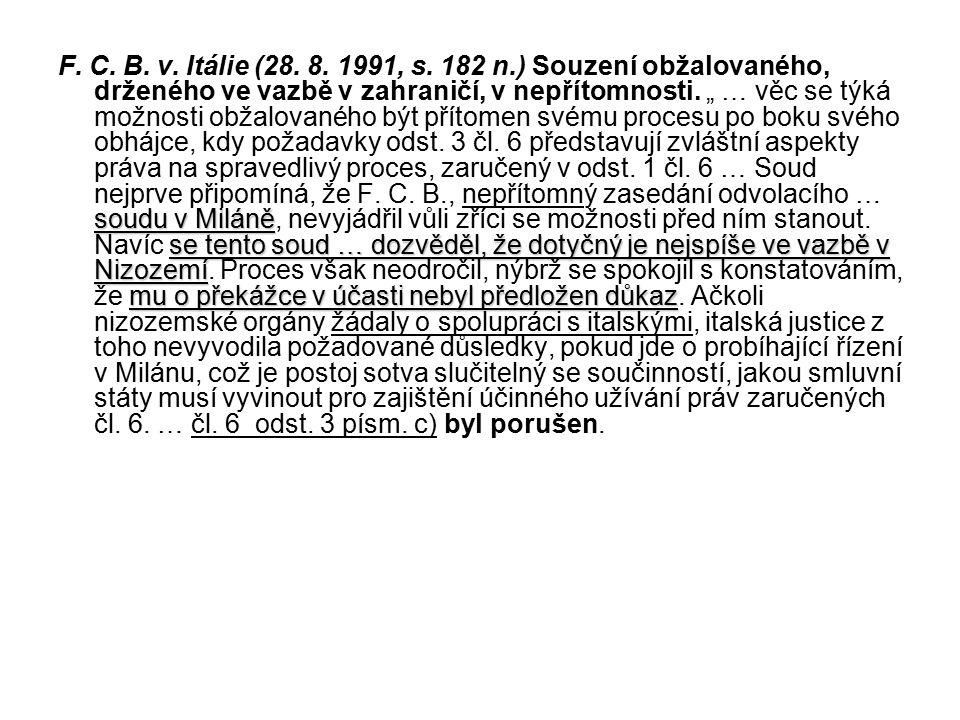 soudu v Miláně se tento soud … dozvěděl, že dotyčný je nejspíše ve vazbě v Nizozemí mu o překážce v účasti nebyl předložen důkaz F.