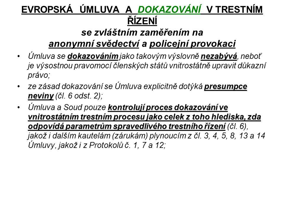 EVROPSKÁ ÚMLUVA A DOKAZOVÁNÍ V TRESTNÍM ŘÍZENÍ se zvláštním zaměřením na anonymní svědectví a policejní provokaci dokazovánímnezabýváÚmluva se dokazováním jako takovým výslovně nezabývá, neboť je výsostnou pravomocí členských států vnitrostátně upravit důkazní právo; presumpce nevinyze zásad dokazování se Úmluva explicitně dotýká presumpce neviny (čl.