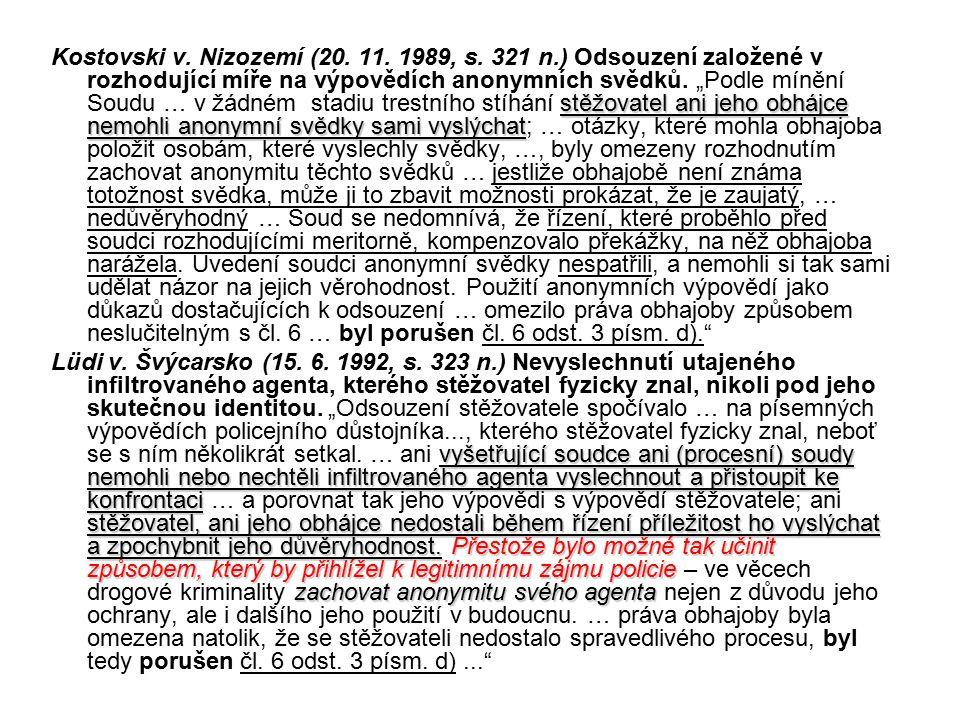 stěžovatel ani jeho obhájce nemohli anonymní svědky sami vyslýchat Kostovski v.