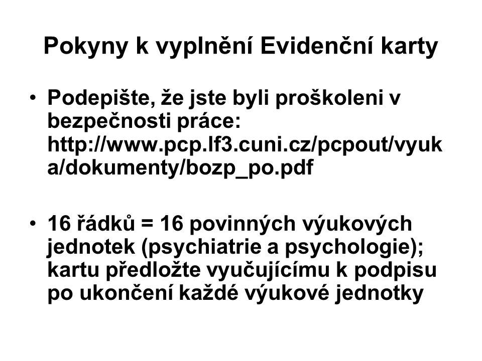 Pokyny k vyplnění Evidenční karty Podepište, že jste byli proškoleni v bezpečnosti práce: http://www.pcp.lf3.cuni.cz/pcpout/vyuk a/dokumenty/bozp_po.p