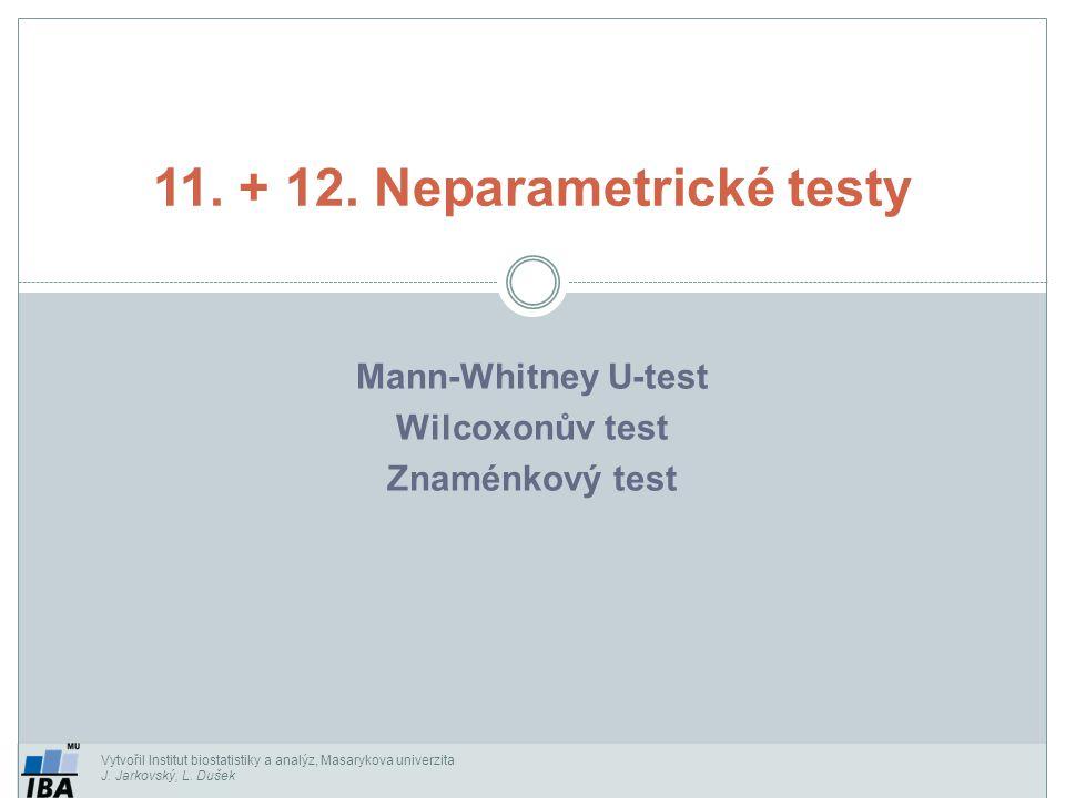 Vytvořil Institut biostatistiky a analýz, Masarykova univerzita J. Jarkovský, L. Dušek Mann-Whitney U-test Wilcoxonův test Znaménkový test 11. + 12. N