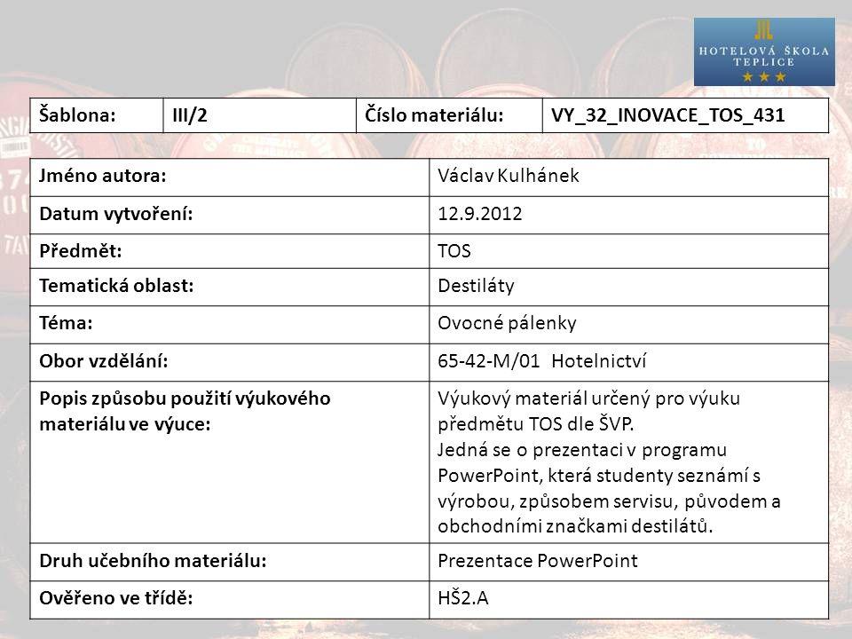 Destiláty Šablona:III/2Číslo materiálu:VY_32_INOVACE_TOS_431 Jméno autora:Václav Kulhánek Datum vytvoření:12.9.2012 Předmět:TOS Tematická oblast:Desti