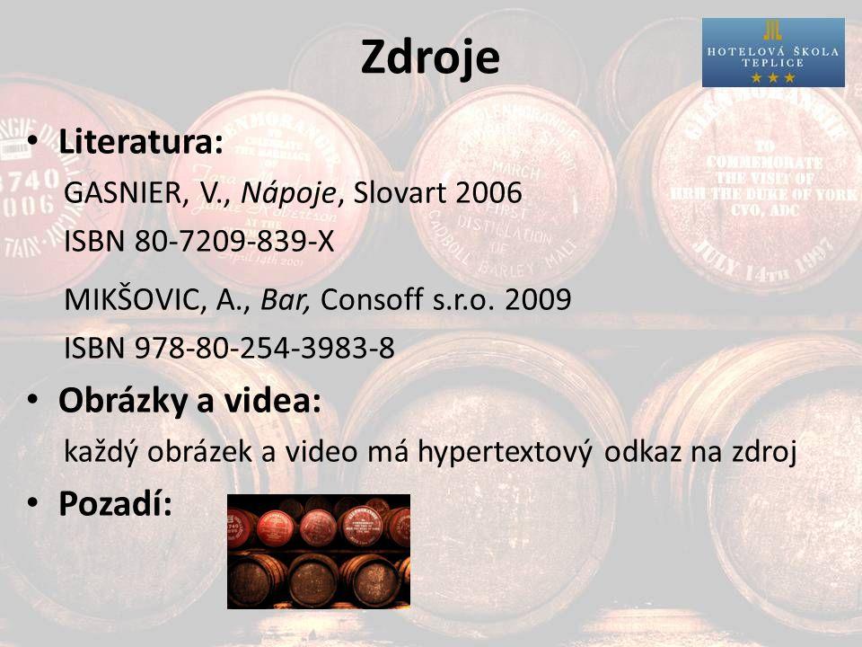 Zdroje Literatura: GASNIER, V., Nápoje, Slovart 2006 ISBN 80-7209-839-X MIKŠOVIC, A., Bar, Consoff s.r.o. 2009 ISBN 978-80-254-3983-8 Obrázky a videa: