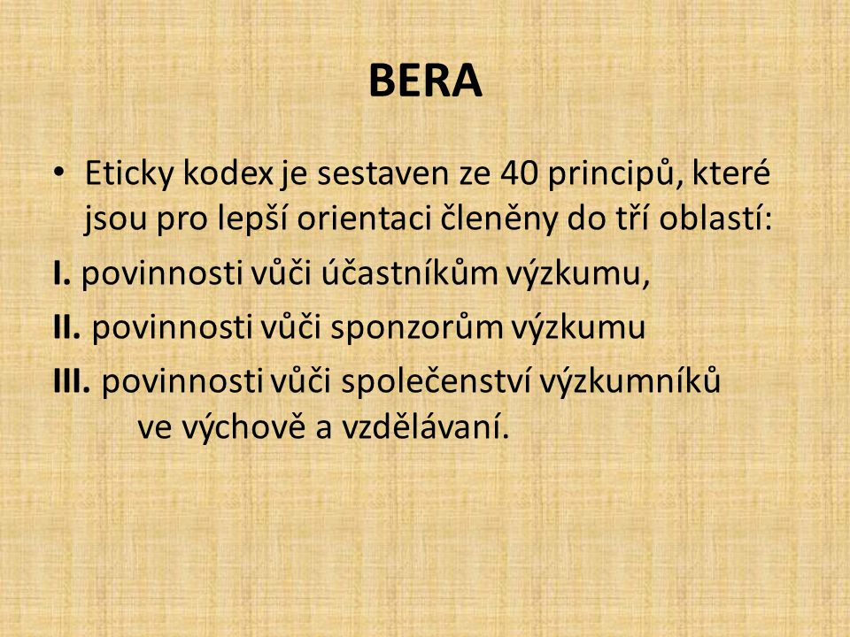 BERA Eticky kodex je sestaven ze 40 principů, které jsou pro lepší orientaci členěny do tří oblastí: I. povinnosti vůči účastníkům výzkumu, II. povinn