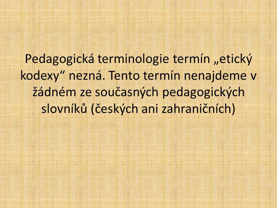 """Pedagogická terminologie termín """"etický kodexy"""" nezná. Tento termín nenajdeme v žádném ze současných pedagogických slovníků (českých ani zahraničních)"""