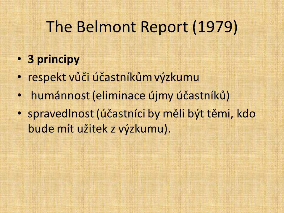 The Belmont Report (1979) 3 principy respekt vůči účastníkům výzkumu humánnost (eliminace újmy účastníků) spravedlnost (účastníci by měli být těmi, kd