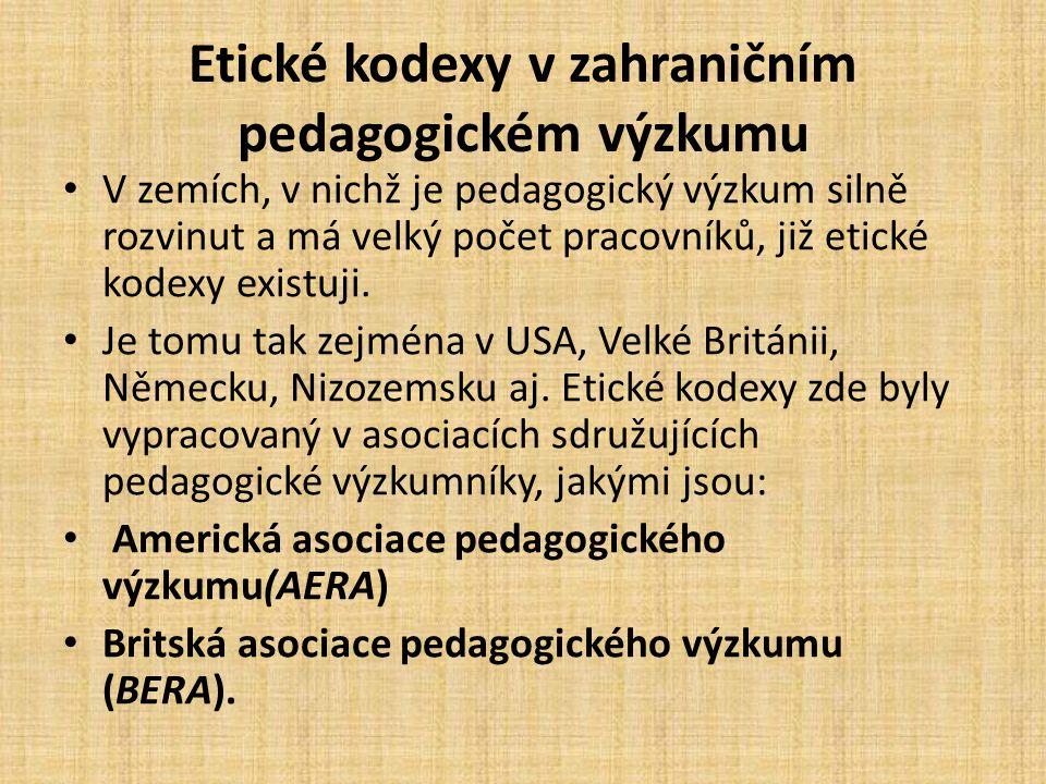Etické kodexy v zahraničním pedagogickém výzkumu V zemích, v nichž je pedagogický výzkum silně rozvinut a má velký počet pracovníků, již etické kodexy