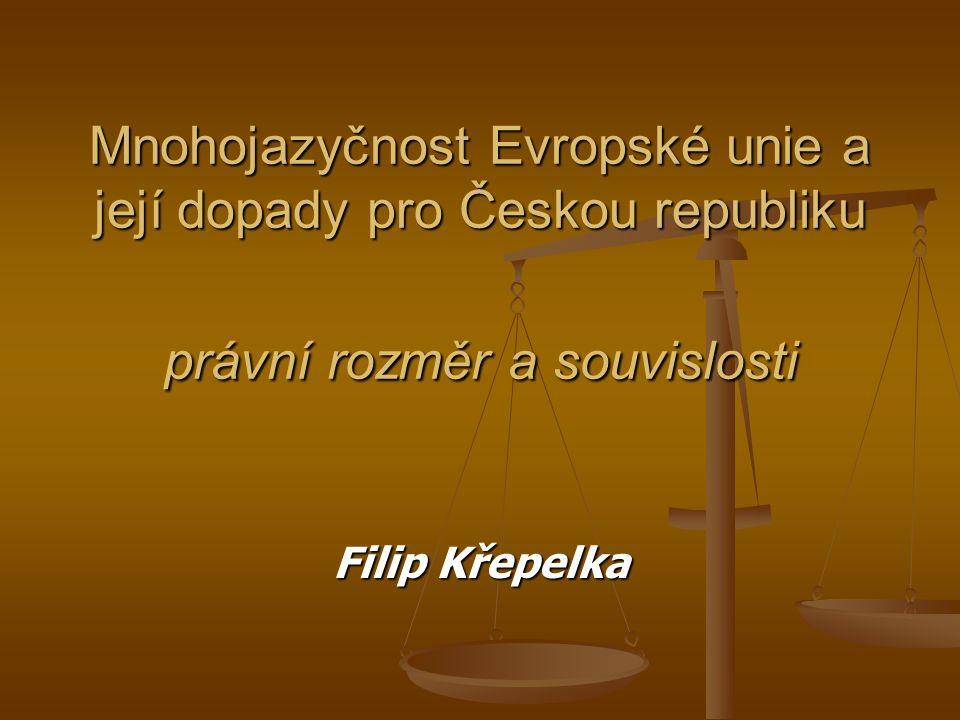 Mnohojazyčnost Evropské unie a její dopady pro Českou republiku právní rozměr a souvislosti Filip Křepelka