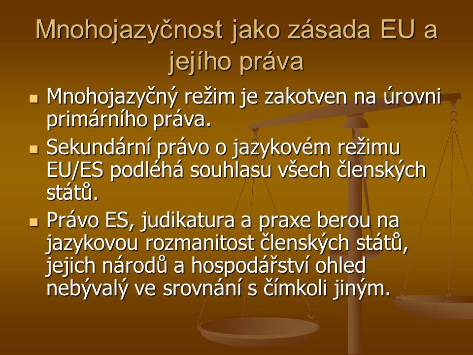 Mnohojazyčnost jako zásada EU a jejího práva Mnohojazyčný režim je zakotven na úrovni primárního práva.