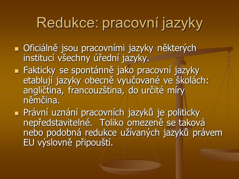 Redukce: pracovní jazyky Oficiálně jsou pracovními jazyky některých institucí všechny úřední jazyky.