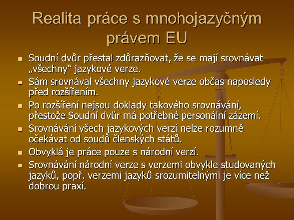 """Realita práce s mnohojazyčným právem EU Soudní dvůr přestal zdůrazňovat, že se mají srovnávat """"všechny jazykové verze."""