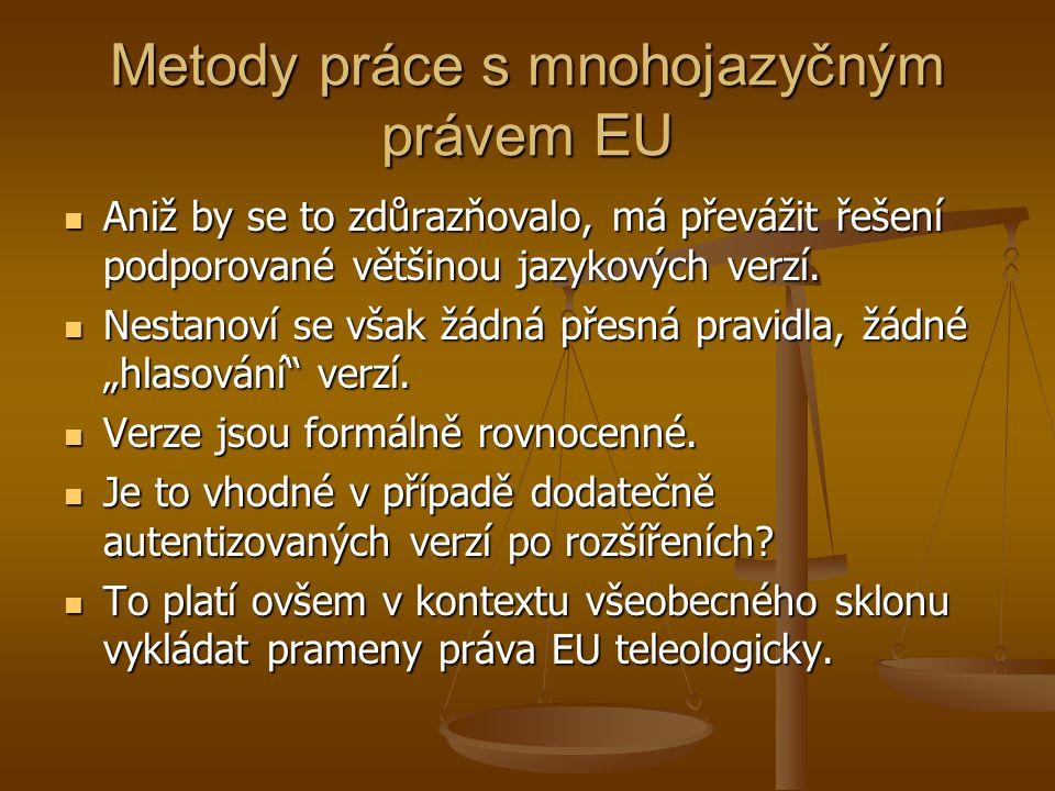 Metody práce s mnohojazyčným právem EU Aniž by se to zdůrazňovalo, má převážit řešení podporované většinou jazykových verzí.