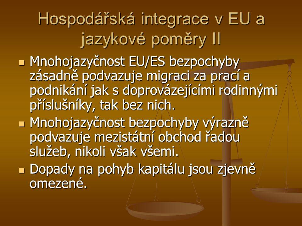 Hospodářská integrace v EU a jazykové poměry II Mnohojazyčnost EU/ES bezpochyby zásadně podvazuje migraci za prací a podnikání jak s doprovázejícími rodinnými příslušníky, tak bez nich.