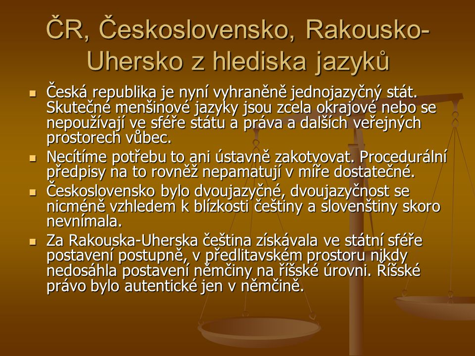 ČR, Československo, Rakousko- Uhersko z hlediska jazyků Česká republika je nyní vyhraněně jednojazyčný stát.
